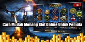 Cara Mudah Menang Slot Online Untuk Pemula