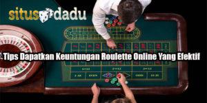 Tips Dapatkan Keuntungan Roulette Online Yang Efektif