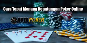 Cara Tepat Menang Keuntungan Poker Online