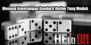 Menang Keuntungan BandarQ Online Yang Mudah
