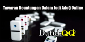 Tawaran Keuntungan Dalam Judi AduQ Online