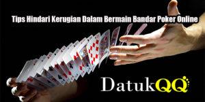 Tips Hindari Kerugian Dalam Bermain Bandar Poker Online